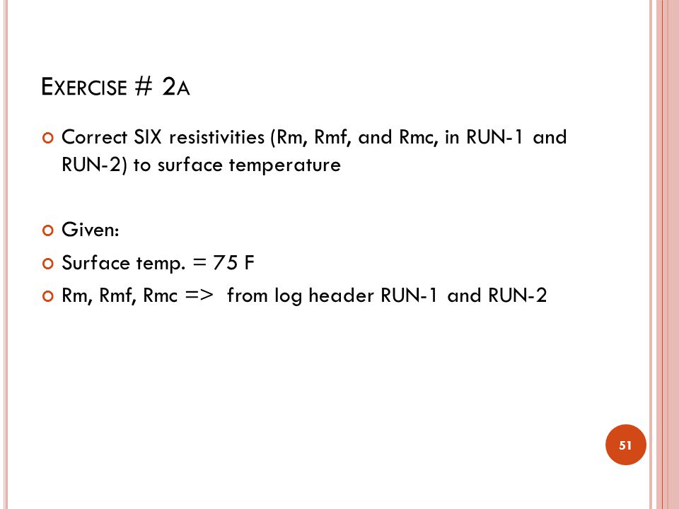 Exercise # 2a Correct SIX resistivities (Rm, Rmf, and Rmc, in RUN-1 and RUN-2) to surface temperature.