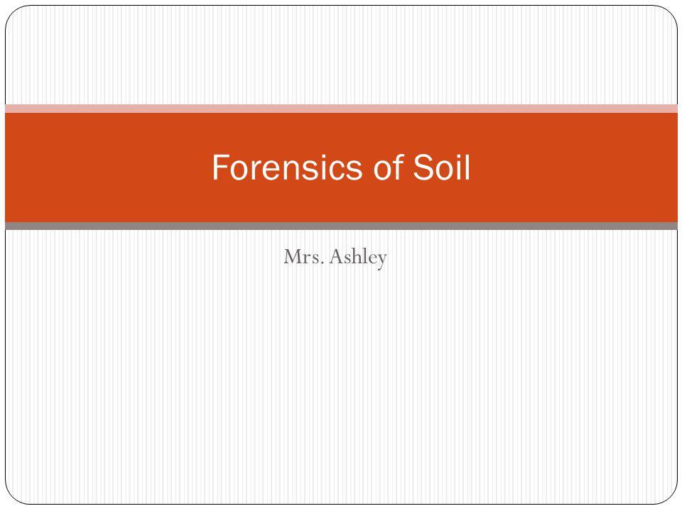 Forensics of Soil Mrs. Ashley