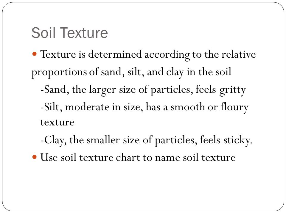 Soil Texture Texture is determined according to the relative