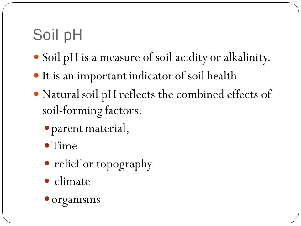 Soil pH Soil pH is a measure of soil acidity or alkalinity.