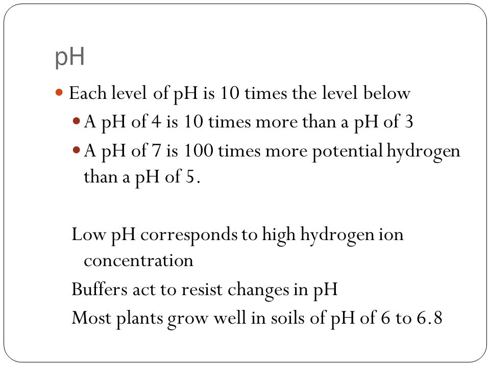 pH Each level of pH is 10 times the level below