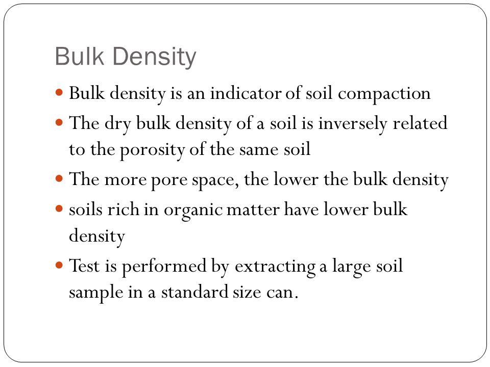 Bulk Density Bulk density is an indicator of soil compaction