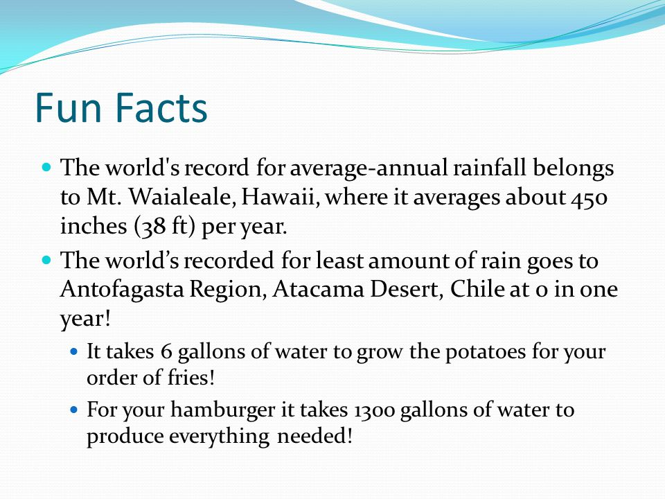 Fun Facts The world s record for average-annual rainfall belongs to Mt. Waialeale, Hawaii, where it averages about 450 inches (38 ft) per year.