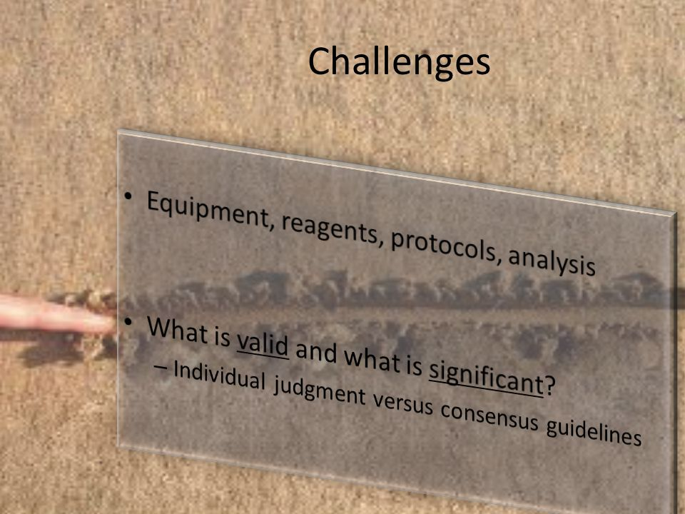 Challenges Equipment, reagents, protocols, analysis