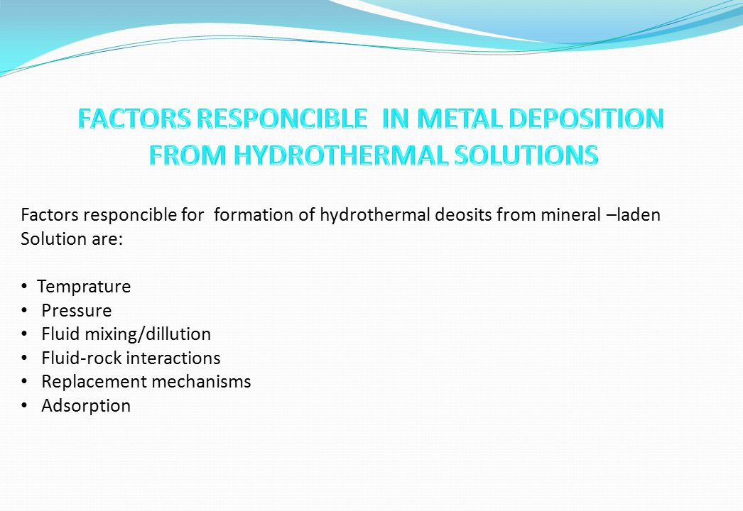 FACTORS RESPONCIBLE IN METAL DEPOSITION FROM HYDROTHERMAL SOLUTIONS