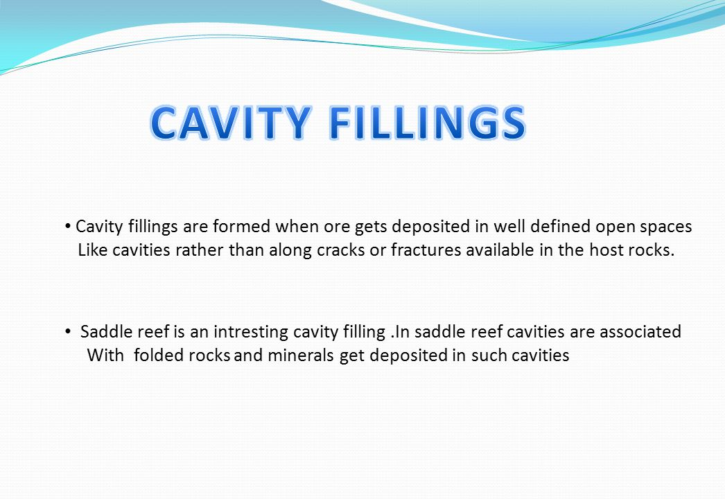 CAVITY FILLINGS Cavity fillings are formed when ore gets deposited in well defined open spaces.