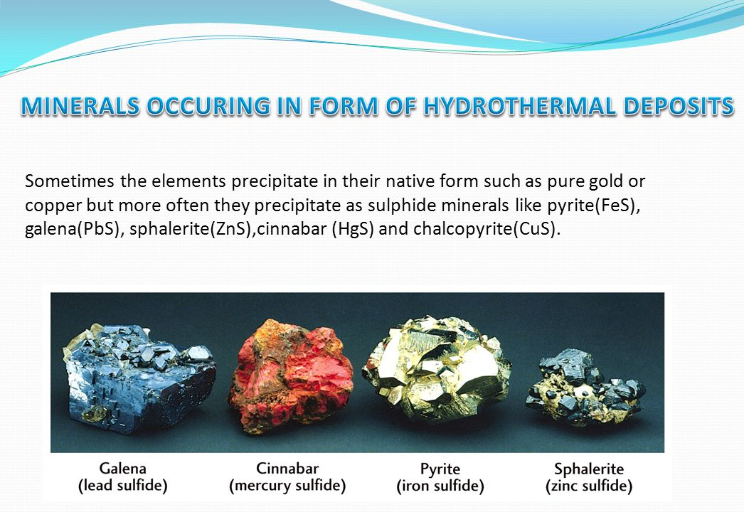 MINERALS OCCURING IN FORM OF HYDROTHERMAL DEPOSITS