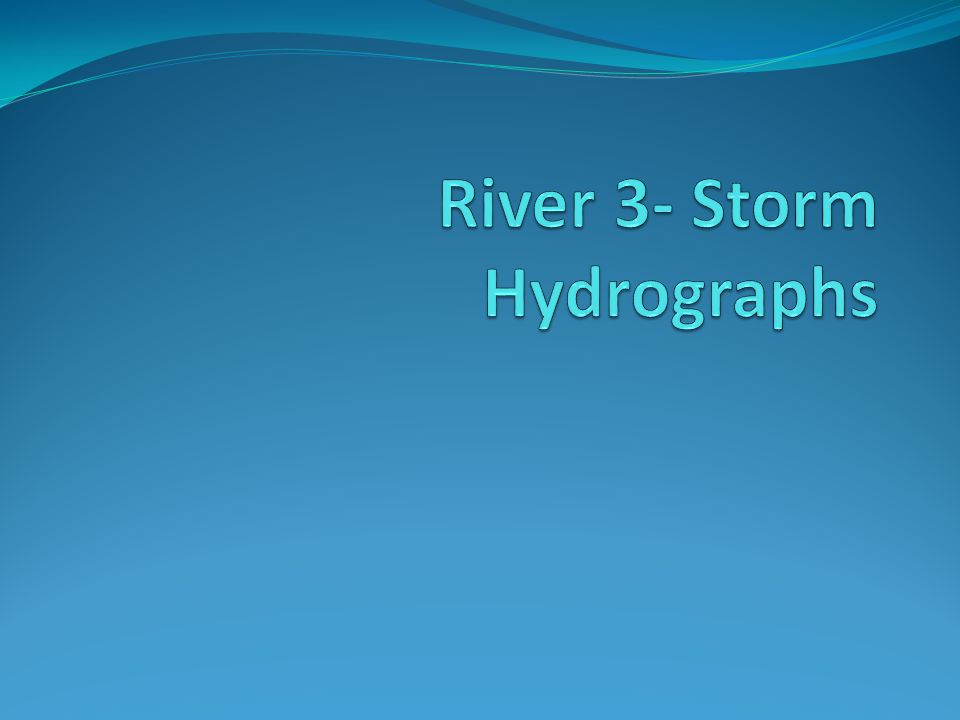 River 3- Storm Hydrographs