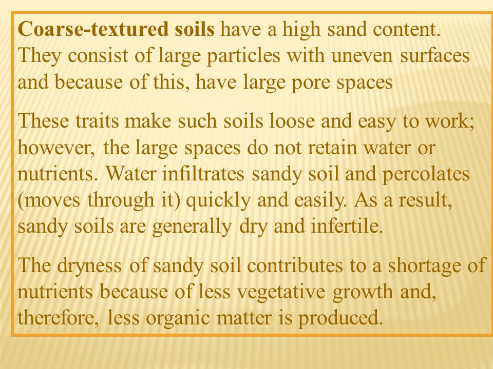 Coarse-textured soils have a high sand content