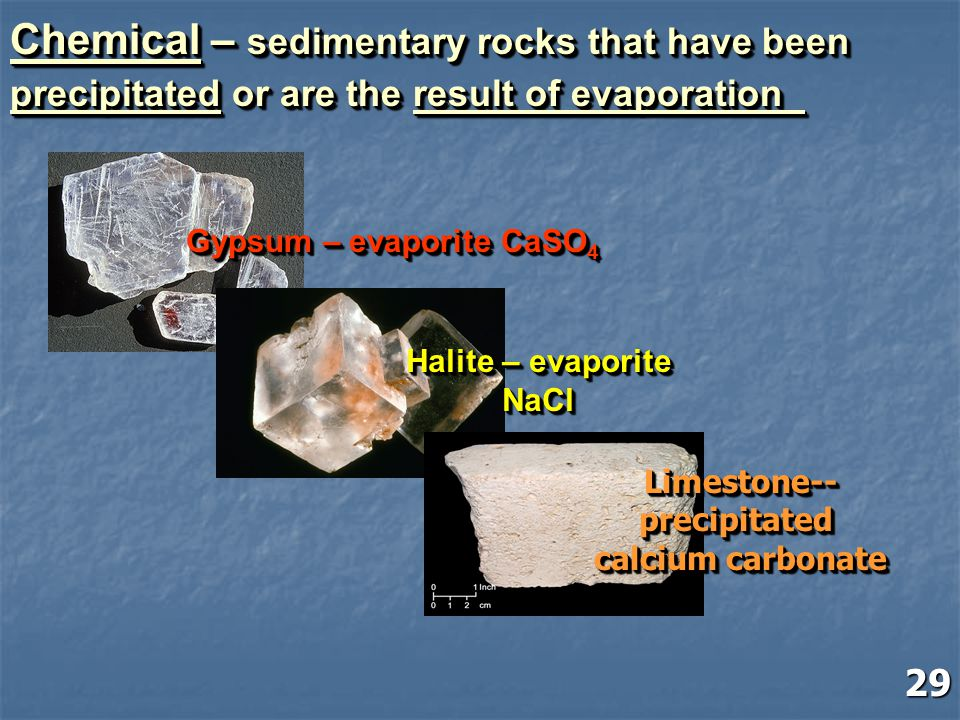 Chemical – sedimentary rocks that have been