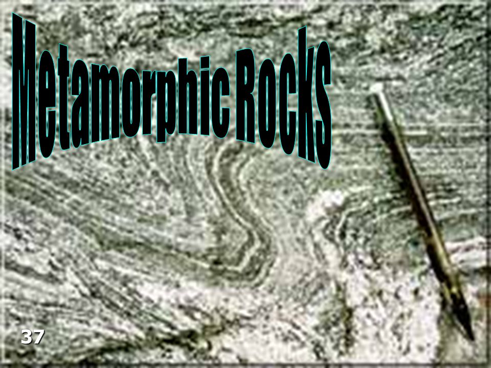 Metamorphic Rocks 37