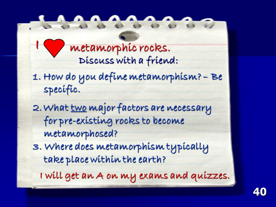 I metamorphic rocks. Discuss with a friend: