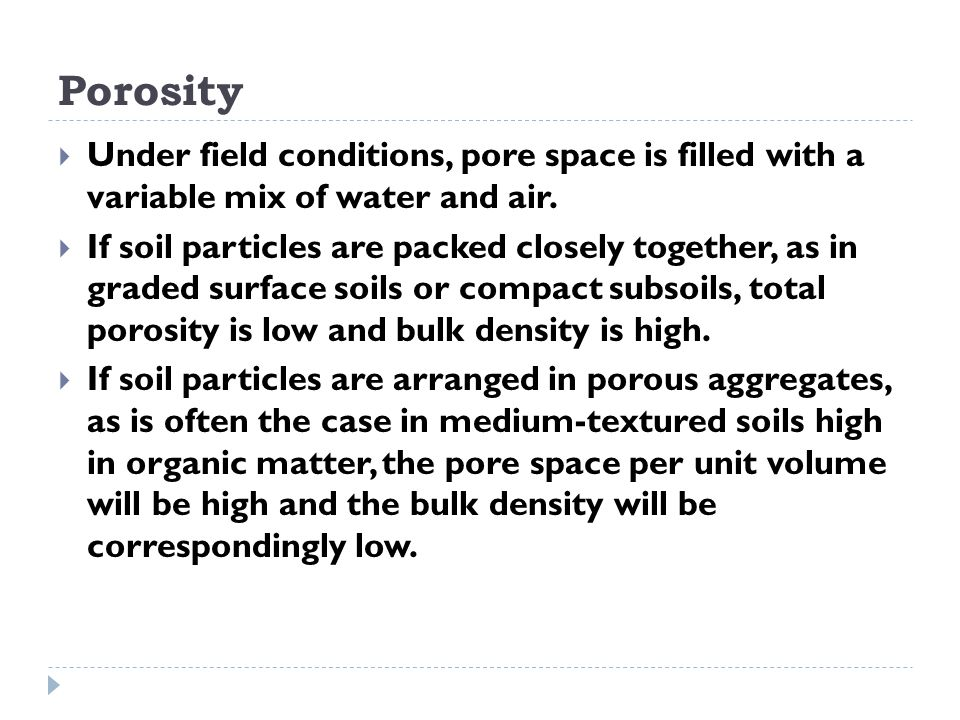 Porosity Under field conditions, pore space is filled with a variable mix of water and air.