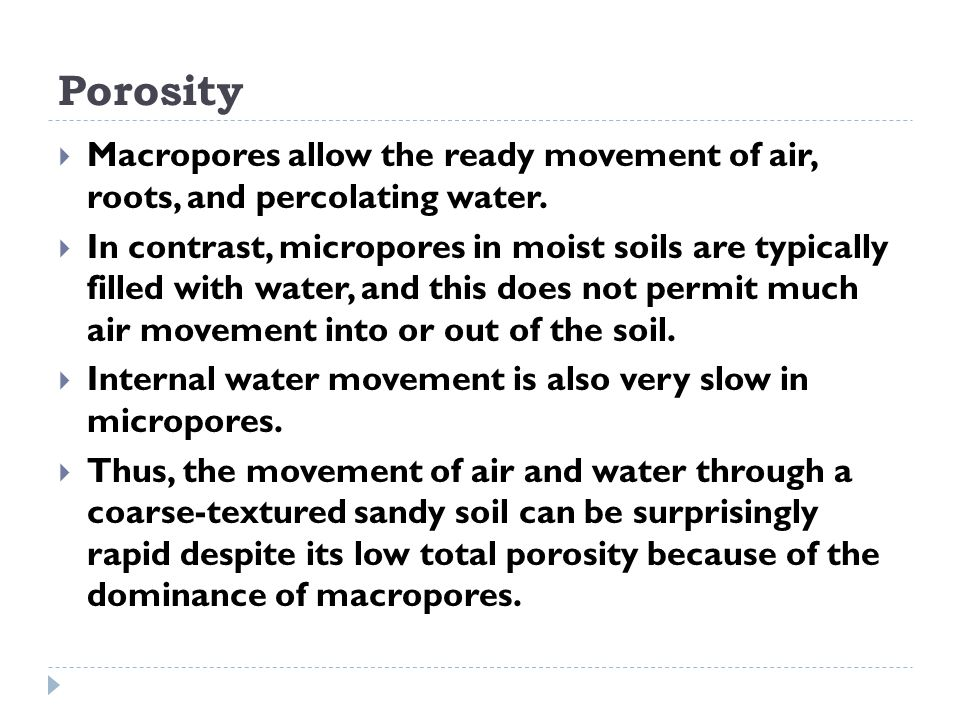 Porosity Macropores allow the ready movement of air, roots, and percolating water.