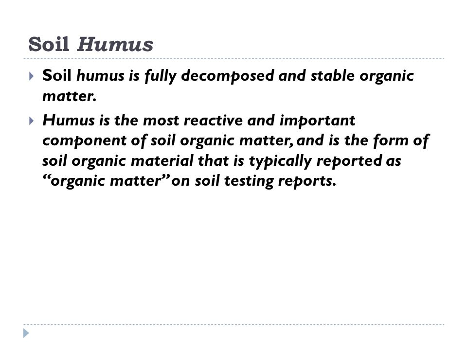Soil Humus Soil humus is fully decomposed and stable organic matter.