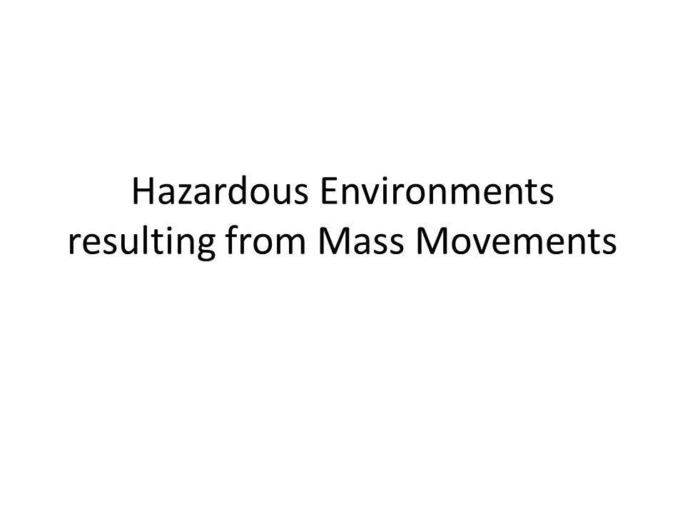 Hazardous Environments resulting from Mass Movements