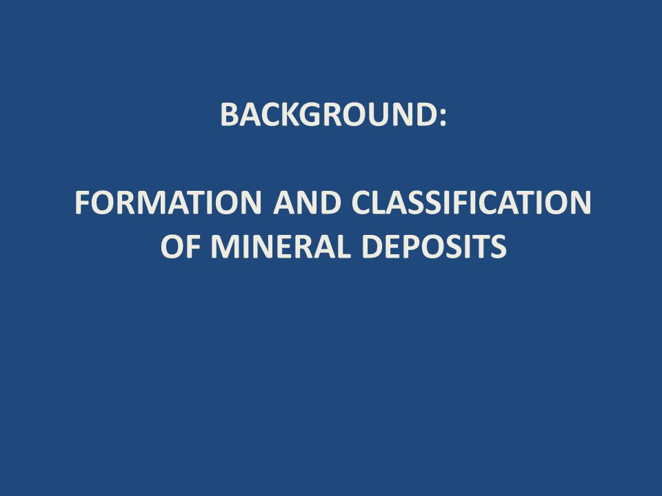 FORMATION AND CLASSIFICATION OF MINERAL DEPOSITS
