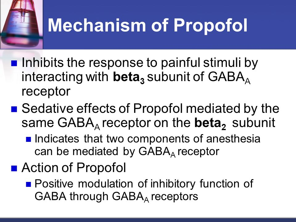 Mechanism of Propofol Inhibits the response to painful stimuli by interacting with beta3 subunit of GABAA receptor.