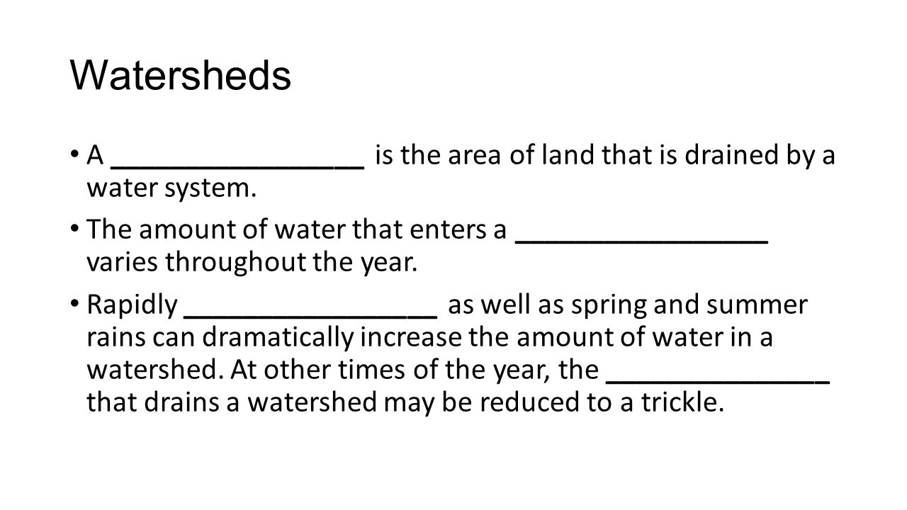 Watersheds A _________________ is the area of land that is drained by a water system.