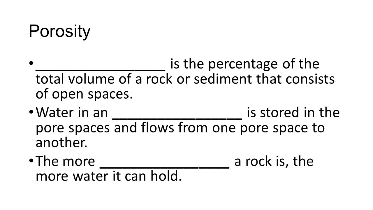 Porosity _________________ is the percentage of the total volume of a rock or sediment that consists of open spaces.