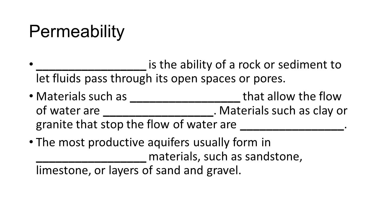 Permeability _________________ is the ability of a rock or sediment to let fluids pass through its open spaces or pores.