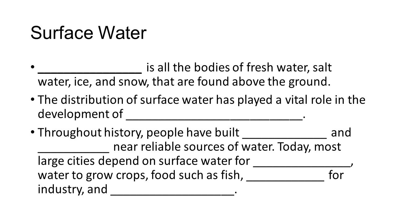 Surface Water ________________ is all the bodies of fresh water, salt water, ice, and snow, that are found above the ground.