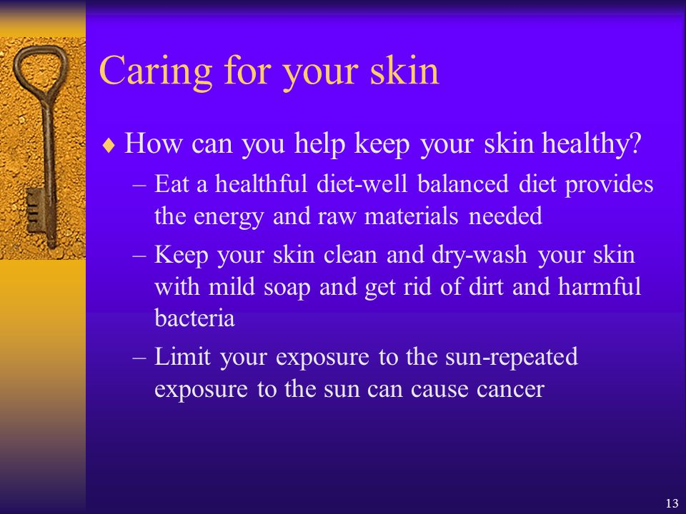 Caring for your skin How can you help keep your skin healthy