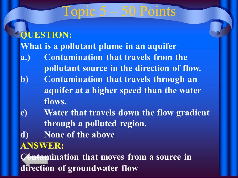 Topic 5 – 50 Points QUESTION: What is a pollutant plume in an aquifer