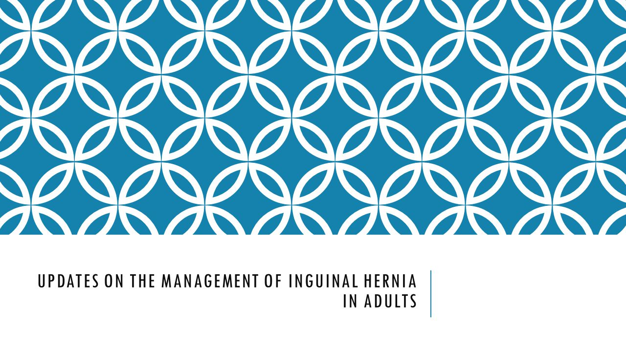 UPDATES ON THE MANAGEMENT OF INGUINAL HERNIA IN ADULTS