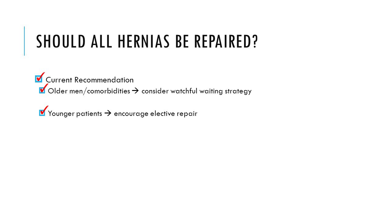 SHOULD ALL HERNIAS BE REPAIRED