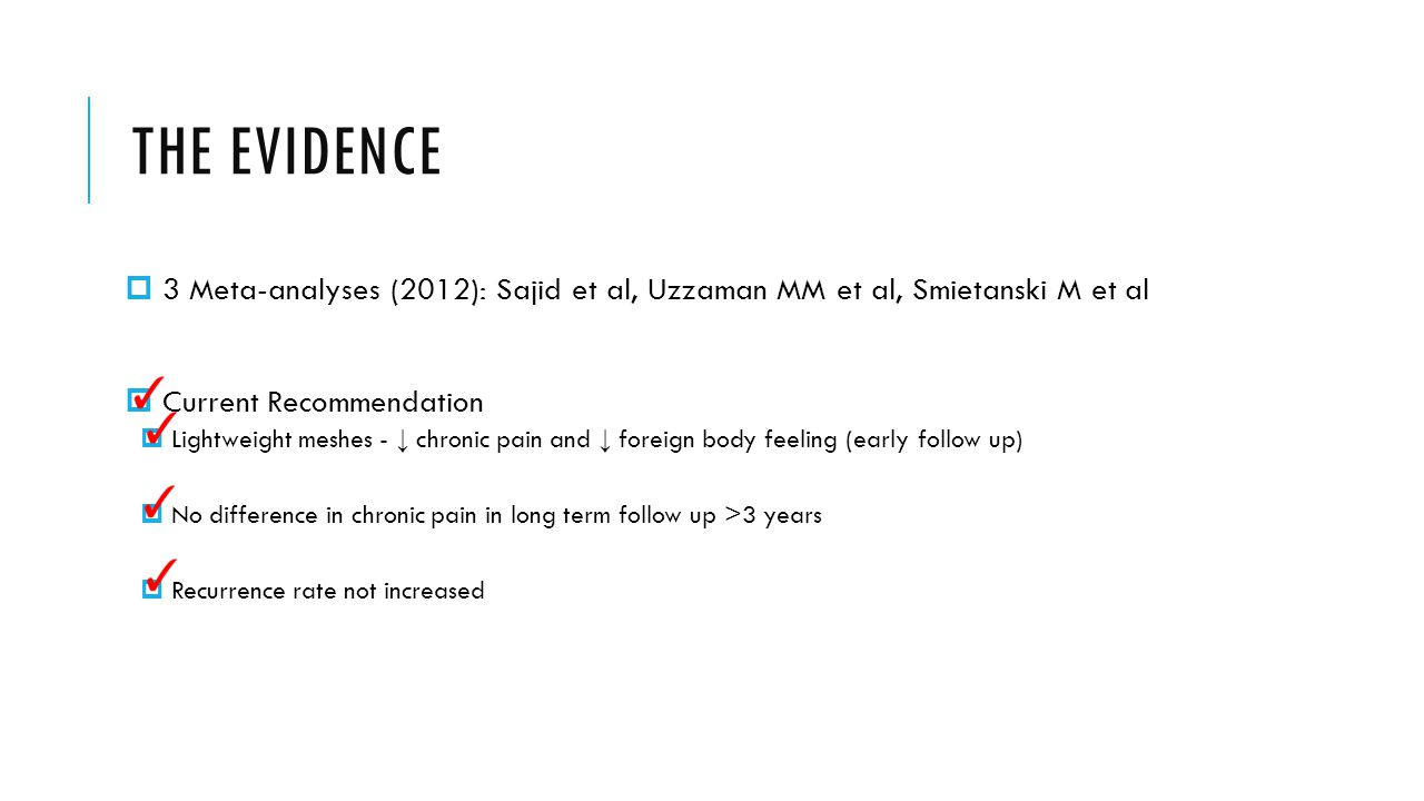 THE EVIDENCE 3 Meta-analyses (2012): Sajid et al, Uzzaman MM et al, Smietanski M et al. Current Recommendation.