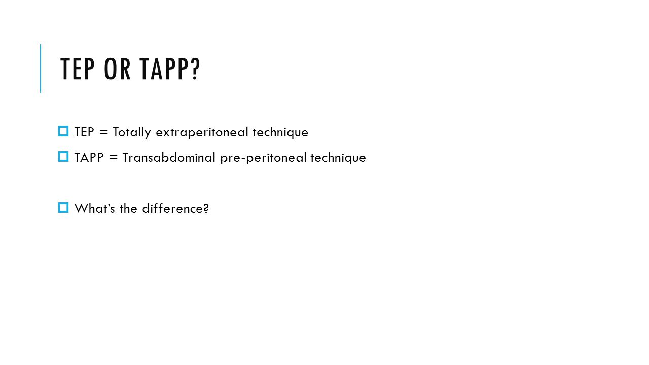 TEP OR TAPP TEP = Totally extraperitoneal technique