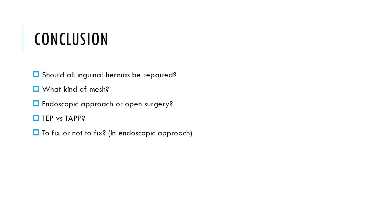 CONCLUSION Should all inguinal hernias be repaired What kind of mesh