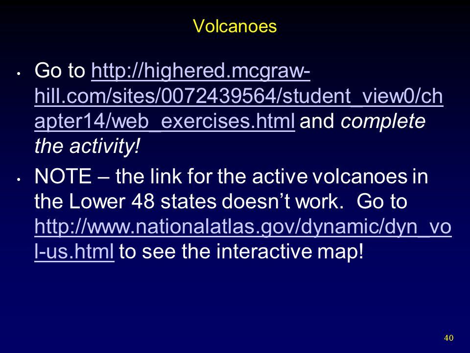 Volcanoes Go to http://highered.mcgraw-hill.com/sites/0072439564/student_view0/chapter14/web_exercises.html and complete the activity!