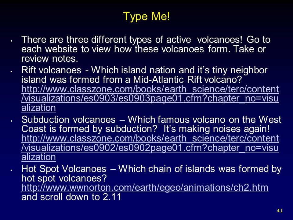 Type Me! There are three different types of active volcanoes! Go to each website to view how these volcanoes form. Take or review notes.