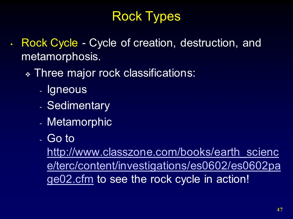 Rock Types Rock Cycle - Cycle of creation, destruction, and metamorphosis. Three major rock classifications: