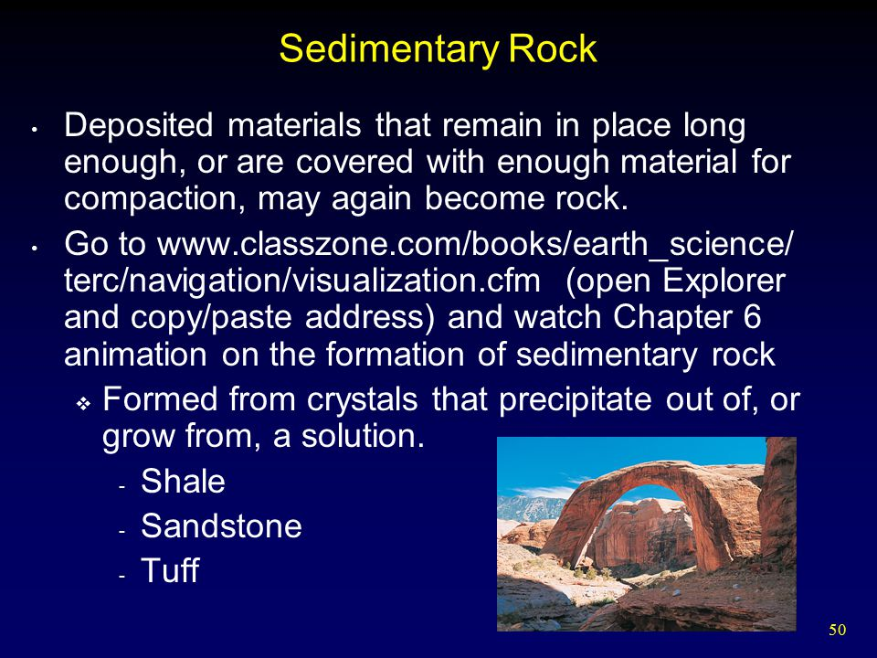 Sedimentary Rock Deposited materials that remain in place long enough, or are covered with enough material for compaction, may again become rock.