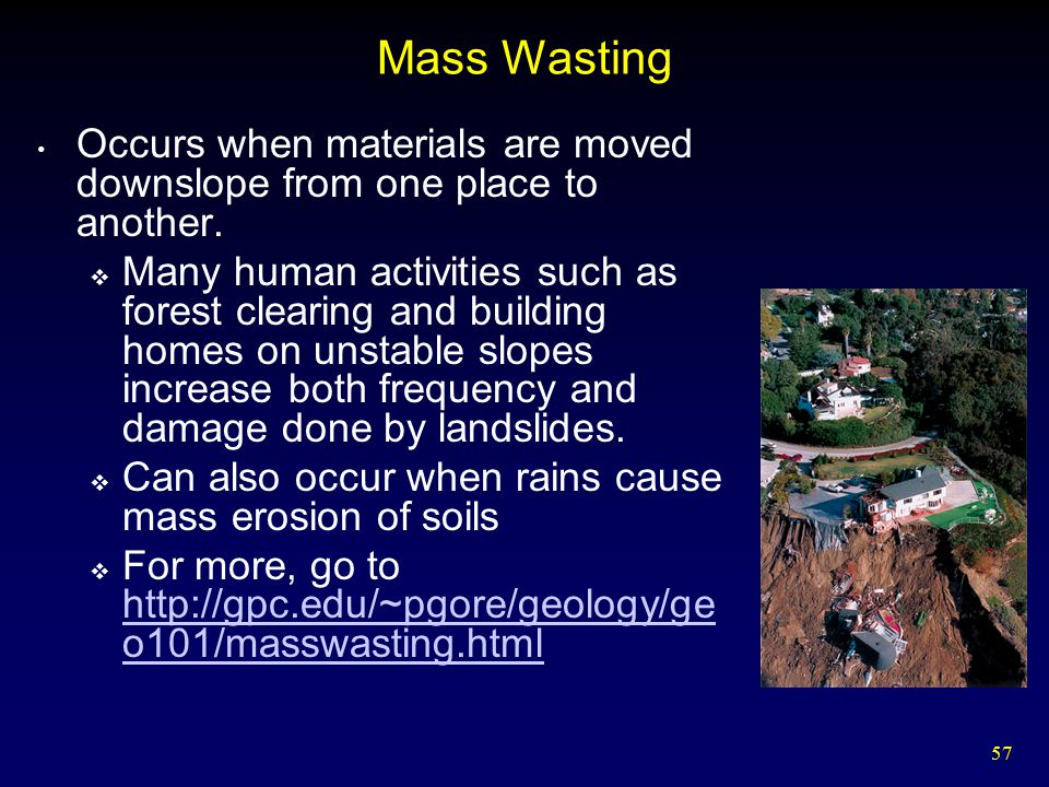 Mass Wasting Occurs when materials are moved downslope from one place to another.