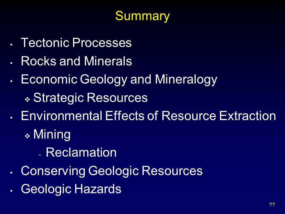 Summary Tectonic Processes. Rocks and Minerals. Economic Geology and Mineralogy. Strategic Resources.