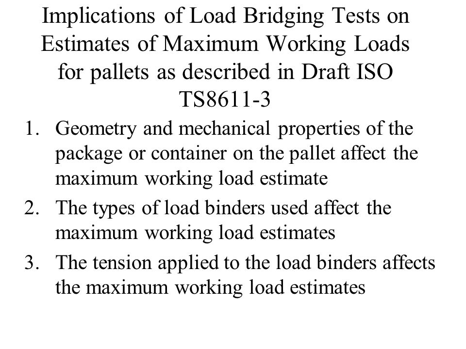 Implications of Load Bridging Tests on Estimates of Maximum Working Loads for pallets as described in Draft ISO TS8611-3