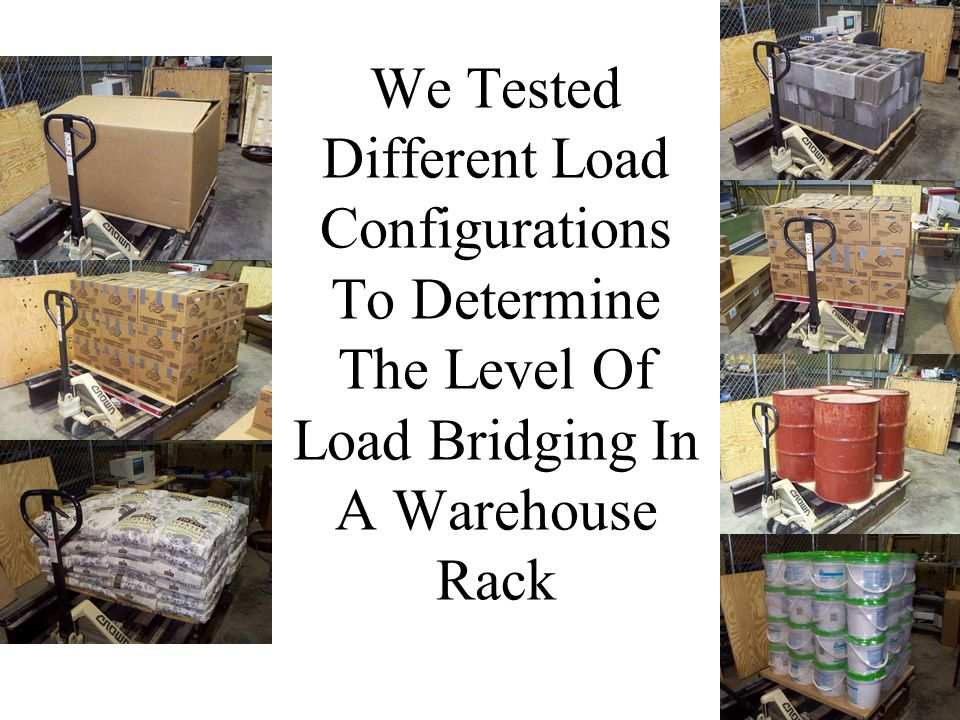 We Tested Different Load Configurations To Determine The Level Of Load Bridging In A Warehouse Rack