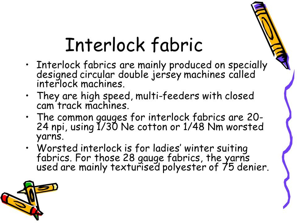 Interlock fabric Interlock fabrics are mainly produced on specially designed circular double jersey machines called interlock machines.