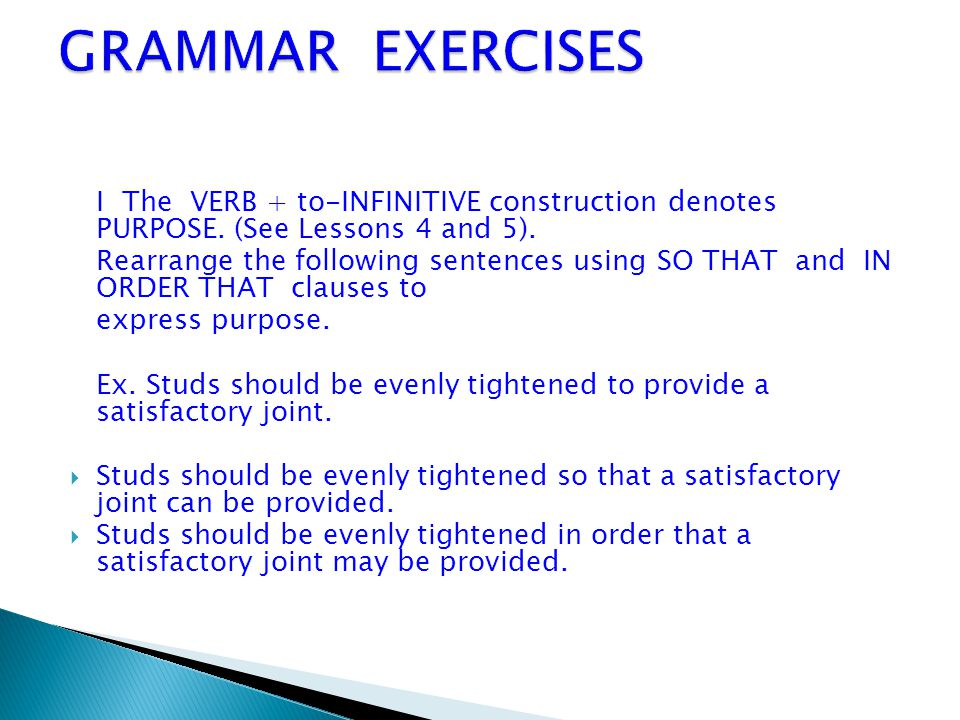 GRAMMAR EXERCISES I The VERB + to-INFINITIVE construction denotes PURPOSE. (See Lessons 4 and 5).