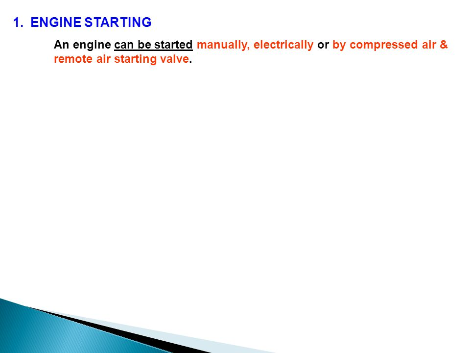 ENGINE STARTING An engine can be started manually, electrically or by compressed air & remote air starting valve.