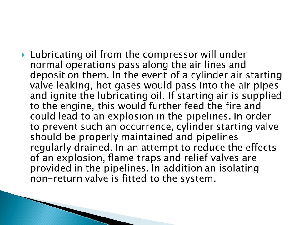 Lubricating oil from the compressor will under normal operations pass along the air lines and deposit on them.