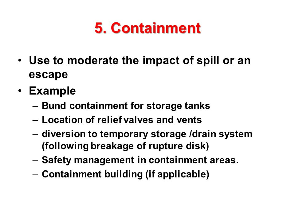 5. Containment Use to moderate the impact of spill or an escape
