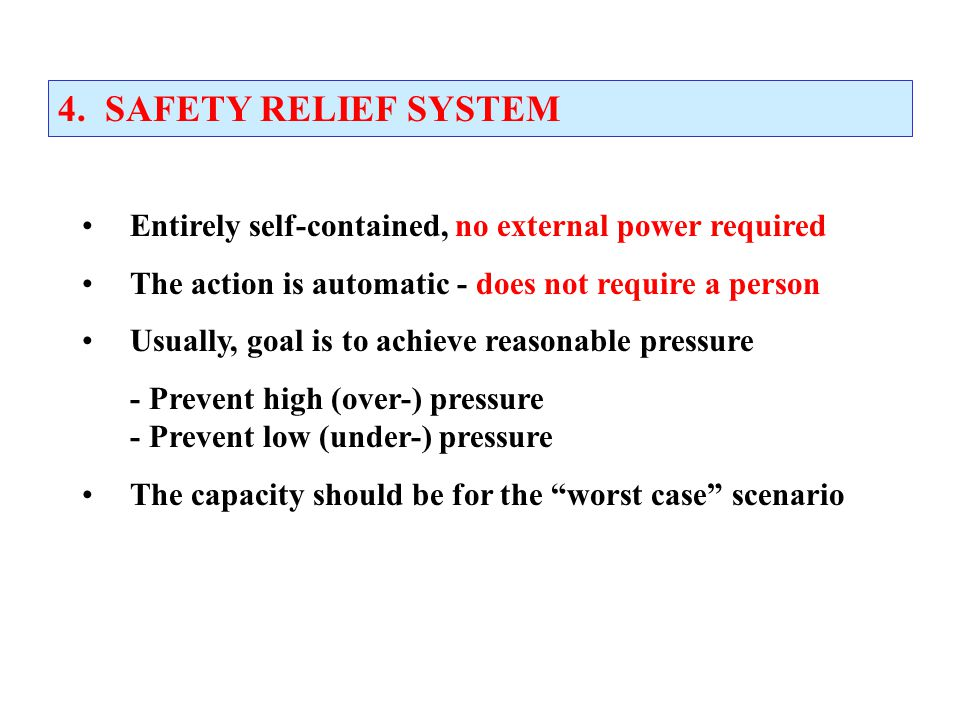 4. SAFETY RELIEF SYSTEM Entirely self-contained, no external power required. The action is automatic - does not require a person.