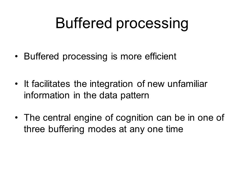 Buffered processing Buffered processing is more efficient