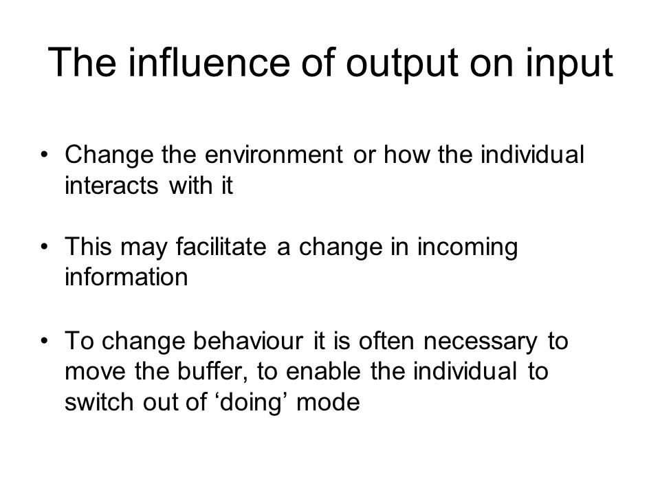 The influence of output on input