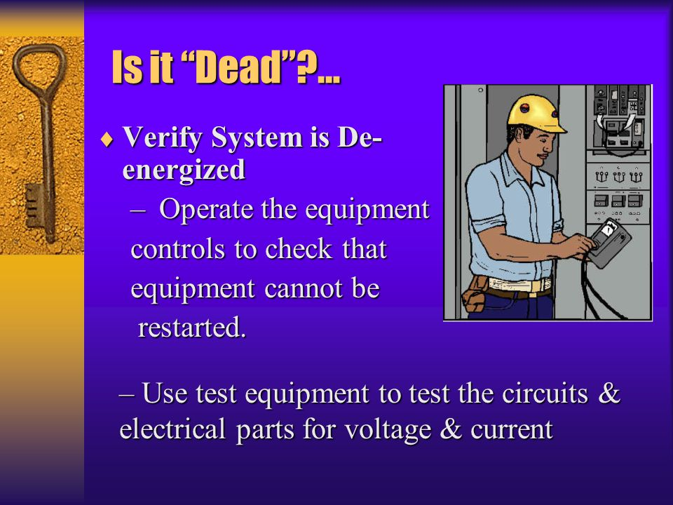 Is it Dead … Verify System is De-energized Operate the equipment